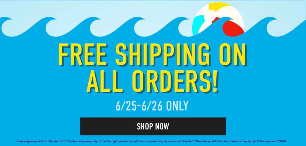 Picture of beach ball. Free Shipping on All Orders! 6/25 - 6/26 only. Free shipping valid on Standard UPS Ground shipping only. Excludes diploma frames, gift cards, online only items, and all Standard Chair items. Additional exclusions may apply. Offer expires 6/26/19. Click to shop now.